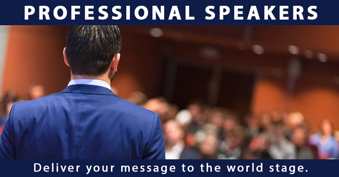 Professional Speakers, Deliver your message to the world stage.
